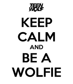 Poster: KEEP CALM AND BE A WOLFIE