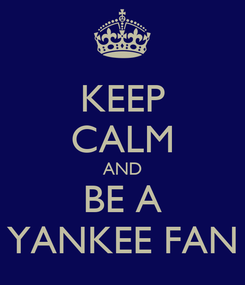 Poster: KEEP CALM AND BE A YANKEE FAN