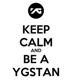 Poster: KEEP CALM AND BE A YGSTAN