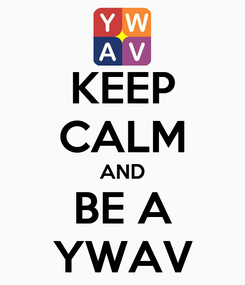 Poster: KEEP CALM AND BE A YWAV