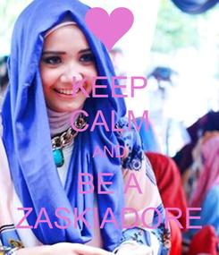 Poster: KEEP CALM AND BE A ZASKIADORE