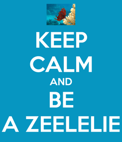 Poster: KEEP CALM AND BE A ZEELELIE