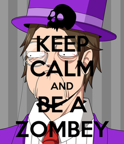 Poster: KEEP CALM AND BE A ZOMBEY