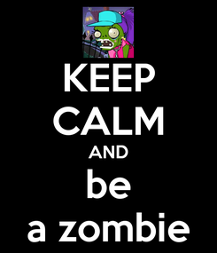 Poster: KEEP CALM AND be a zombie
