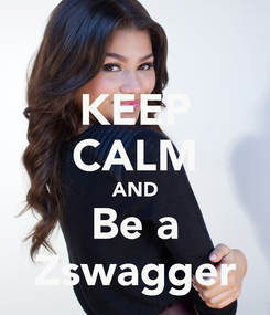Poster: KEEP CALM AND Be a Zswagger