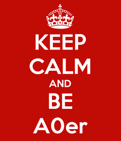 Poster: KEEP CALM AND BE A0er