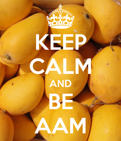 Poster: KEEP CALM AND BE AAM