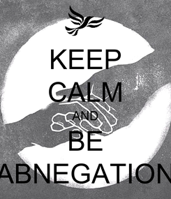 Poster: KEEP CALM AND BE ABNEGATION