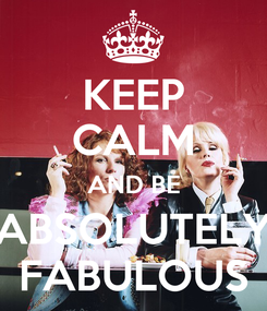 Poster: KEEP CALM AND BE ABSOLUTELY FABULOUS