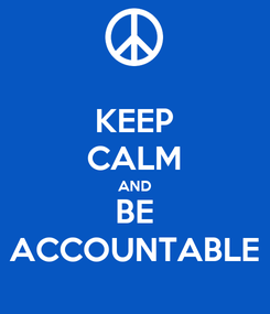Poster: KEEP CALM AND BE ACCOUNTABLE