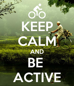 Poster: KEEP CALM AND BE  ACTIVE