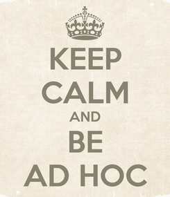 Poster: KEEP CALM AND BE AD HOC