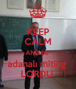 Poster: KEEP CALM AND be  adanalı miting  LORDU