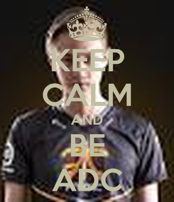 Poster: KEEP CALM AND BE ADC