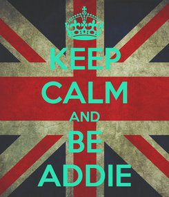 Poster: KEEP CALM AND BE ADDIE