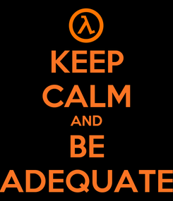 Poster: KEEP CALM AND BE ADEQUATE