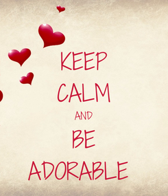 Poster: KEEP CALM AND BE ADORABLE