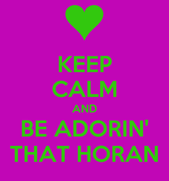 Poster: KEEP CALM AND BE ADORIN' THAT HORAN