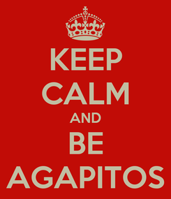 Poster: KEEP CALM AND BE AGAPITOS