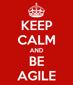 Poster: KEEP CALM AND BE AGILE