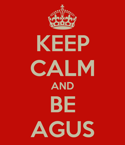 Poster: KEEP CALM AND BE AGUS