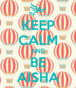 Poster: KEEP CALM AND BE AISHA