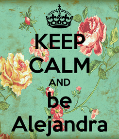 Poster: KEEP CALM AND be Alejandra