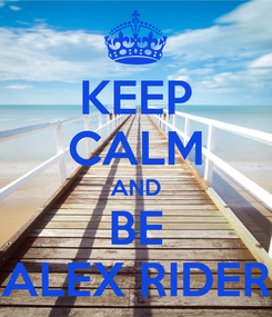Poster: KEEP CALM AND BE ALEX RIDER