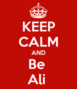Poster: KEEP CALM AND Be  Ali