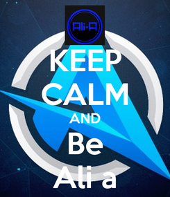 Poster: KEEP CALM AND Be Ali a