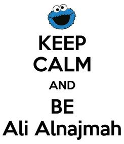 Poster: KEEP CALM AND BE Ali Alnajmah