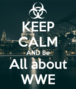 Poster: KEEP CALM AND Be All about WWE