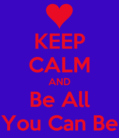 Poster: KEEP CALM AND Be All You Can Be
