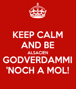 Poster: KEEP CALM AND BE ALSACIEN GODVERDAMMI 'NOCH A MOL!