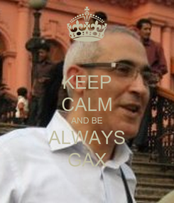 Poster: KEEP CALM AND BE ALWAYS GAX
