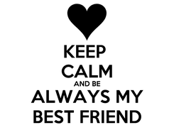 Poster: KEEP  CALM AND BE ALWAYS MY BEST FRIEND