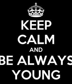 Poster: KEEP CALM AND BE ALWAYS YOUNG