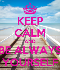 Poster: KEEP CALM AND BE ALWAYS YOURSELF
