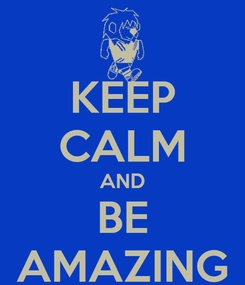 Poster: KEEP CALM AND BE AMAZING