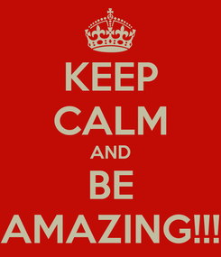 Poster: KEEP CALM AND BE AMAZING!!!