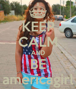 Poster: KEEP CALM AND BE americagirl