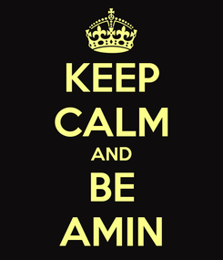 Poster: KEEP CALM AND BE AMIN