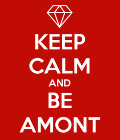 Poster: KEEP CALM AND BE AMONT