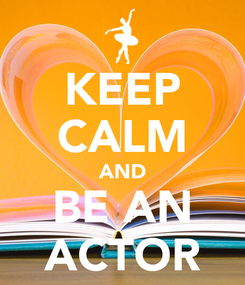 Poster: KEEP CALM AND BE AN ACTOR
