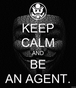 Poster: KEEP CALM AND BE AN AGENT.