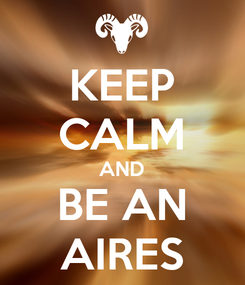 Poster: KEEP CALM AND BE AN AIRES