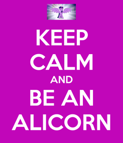 Poster: KEEP CALM AND BE AN ALICORN