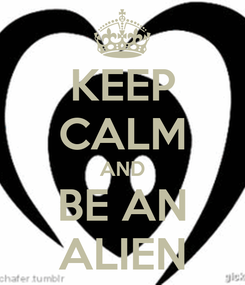 Poster: KEEP CALM AND BE AN ALIEN
