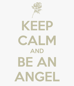 Poster: KEEP CALM AND BE AN ANGEL