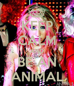 Poster: KEEP CALM AND BE AN ANIMAL
